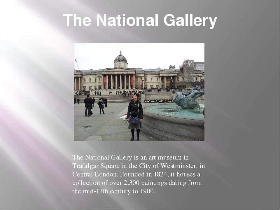 The National Gallery The National Gallery is an art museum in Trafalgar Squar...