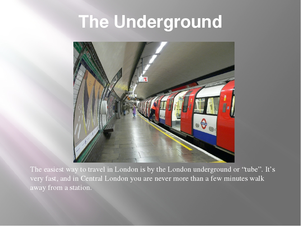 The Underground The easiest way to travel in London is by the London undergro...