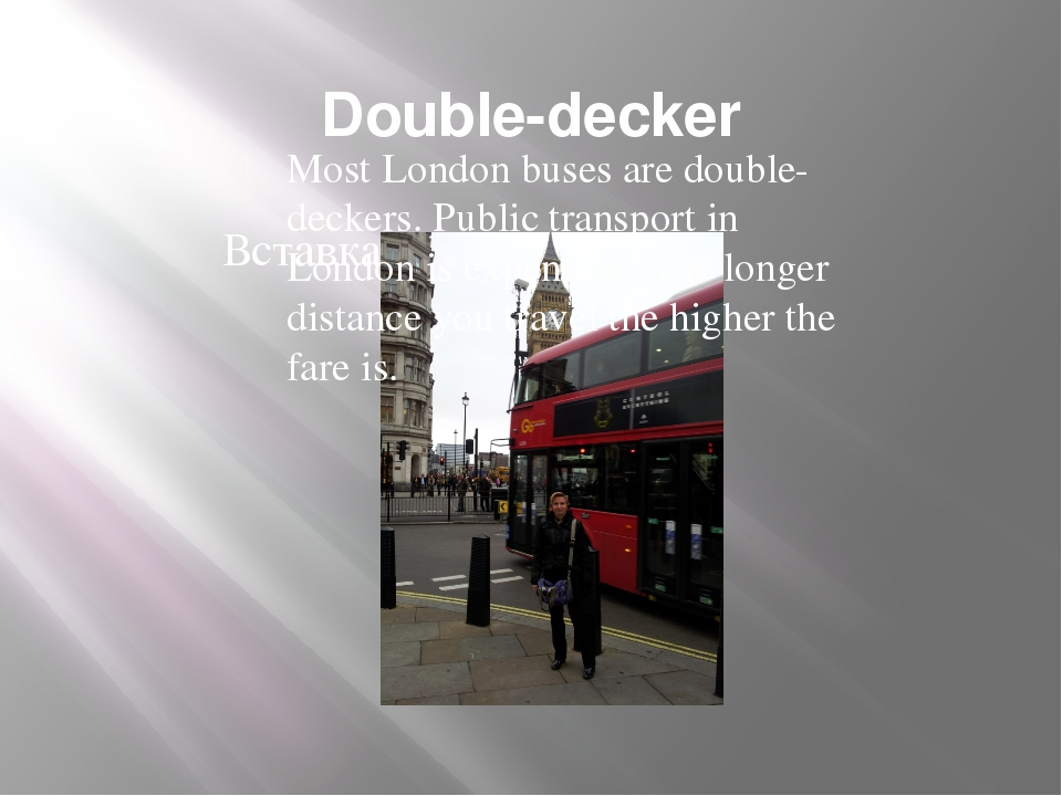 Double-decker Most London buses are double-deckers. Public transport in Londo...