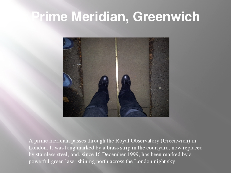 Prime Meridian, Greenwich A prime meridian passes through the Royal Observato...