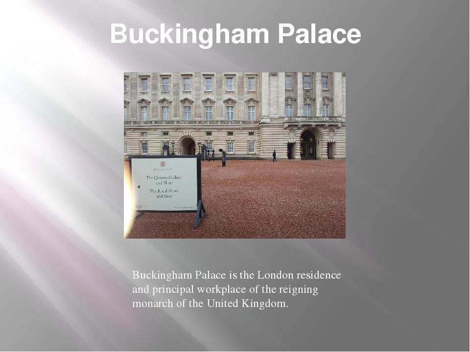 Buckingham Palace Buckingham Palace is the London residence and principal wor...