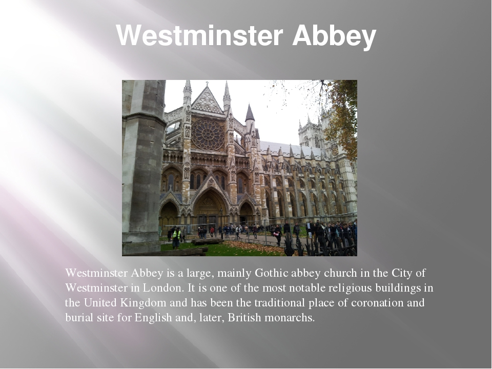 Westminster Abbey Westminster Abbey is a large, mainly Gothic abbey church in...