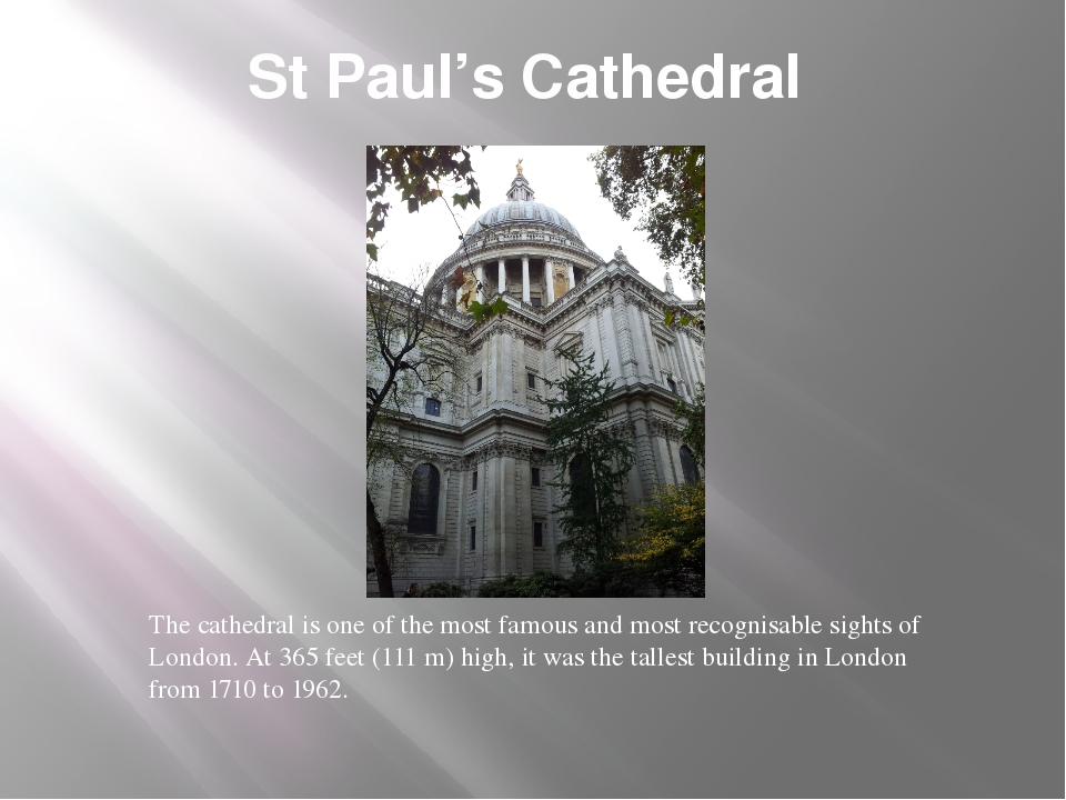 St Paul's Cathedral The cathedral is one of the most famous and most recognis...