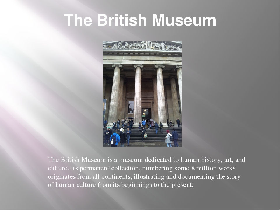 The British Museum The British Museum is a museum dedicated to human history,...
