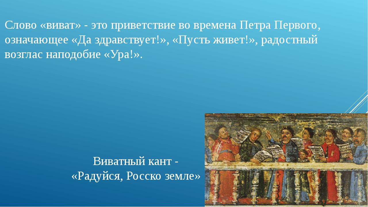 Слово «виват» - это приветствие во времена Петра Первого, означающее «Да здра...