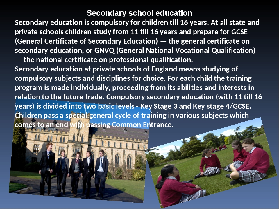 Secondary school education Secondary education is compulsory for children til...