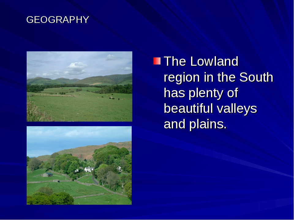 GEOGRAPHY The Lowland region in the South has plenty of beautiful valleys and...