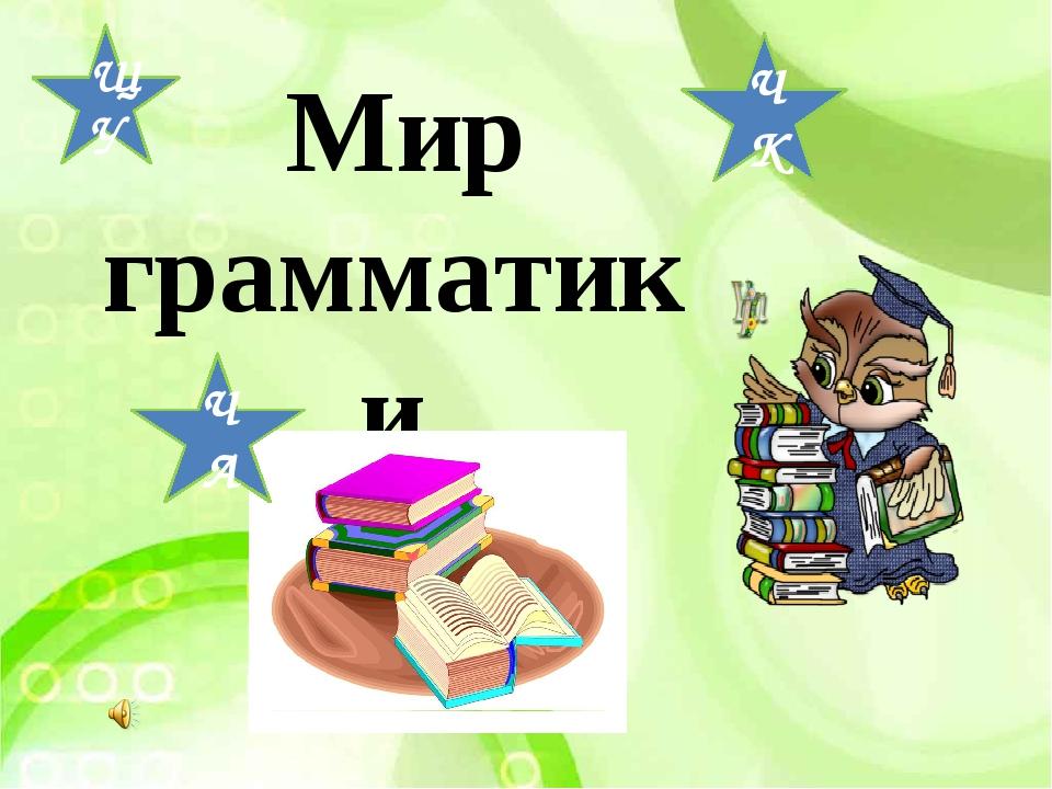 Мир грамматики ЩУ ЧА ЧК