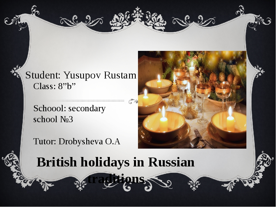"Student: Yusupov Rustam British holidays in Russian traditions Class: 8""b"" S..."