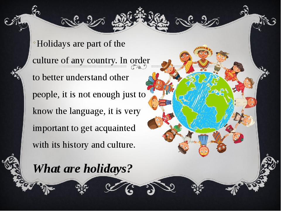 Holidays are part of the culture of any country. In order to better understan...