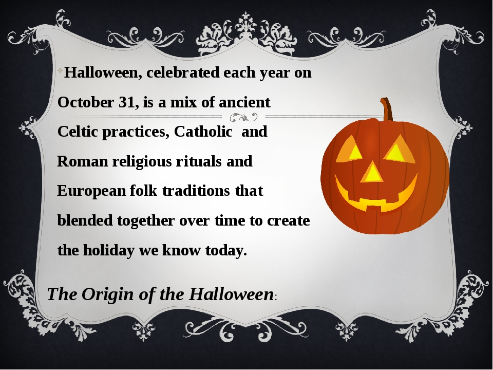 Halloween, celebrated each year on October 31, is a mix of ancient Celtic pra...