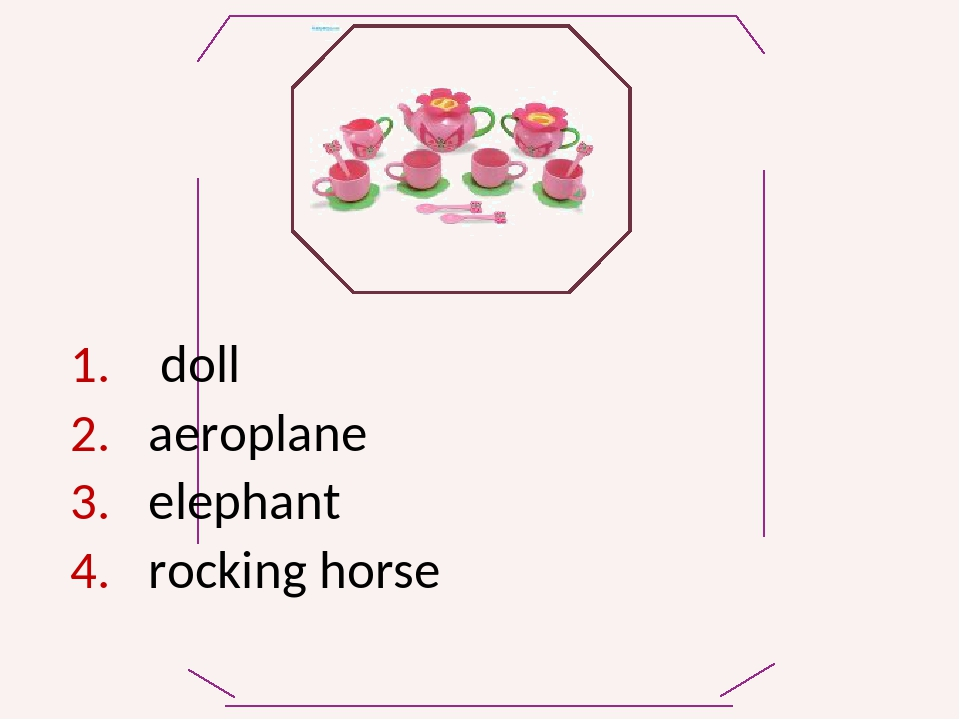 doll aeroplane elephant rocking horse tea set train musical box ball