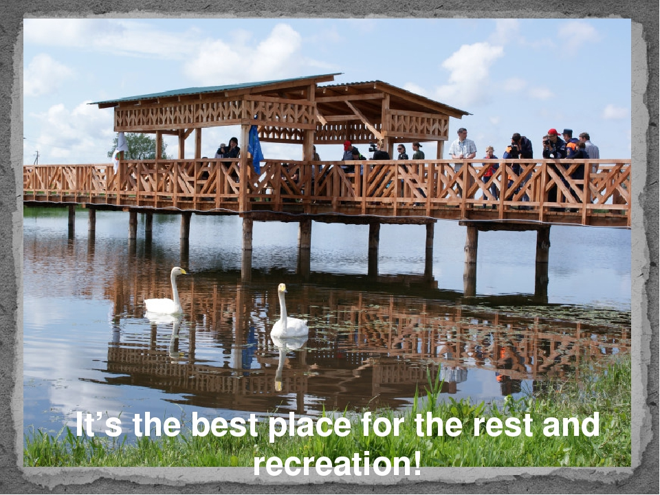 It's the best place for the rest and recreation!