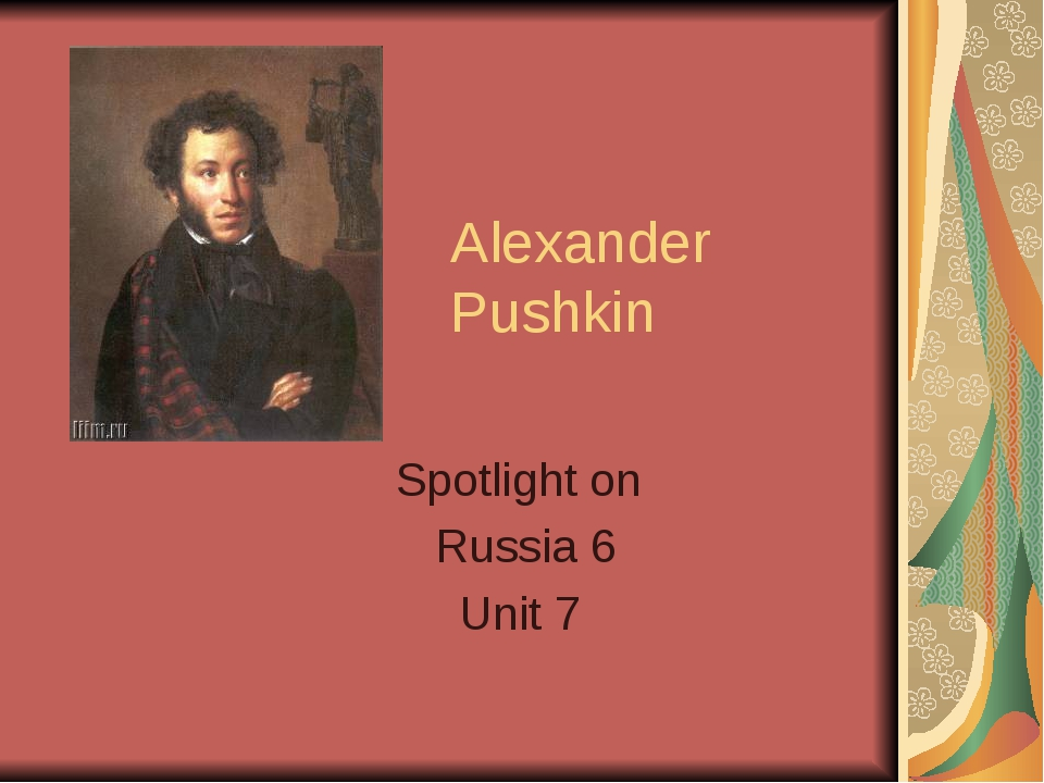 Alexander Pushkin Spotlight on Russia 6 Unit 7