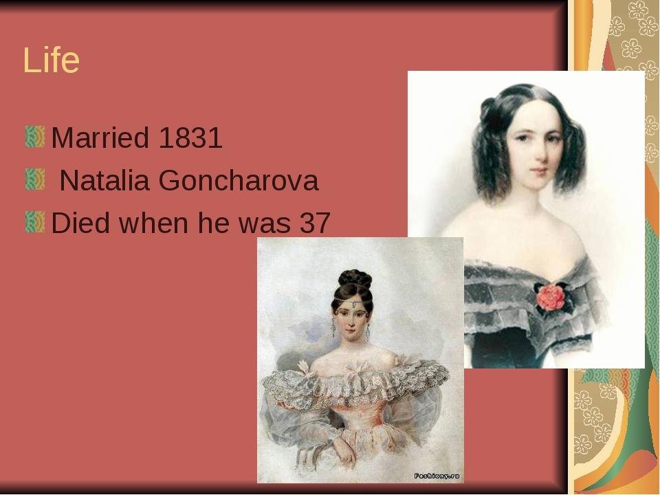 Life Married 1831 Natalia Goncharova Died when he was 37