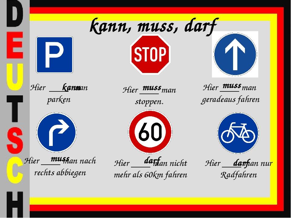 Hier ____ man stoppen. Hier ____ man parken Hier ____ man nach rechts abbiege...