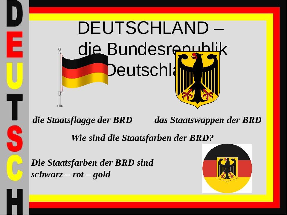 DEUTSCHLAND – die Bundesrepublik Deutschland die Staatsflagge der BRD das Sta...