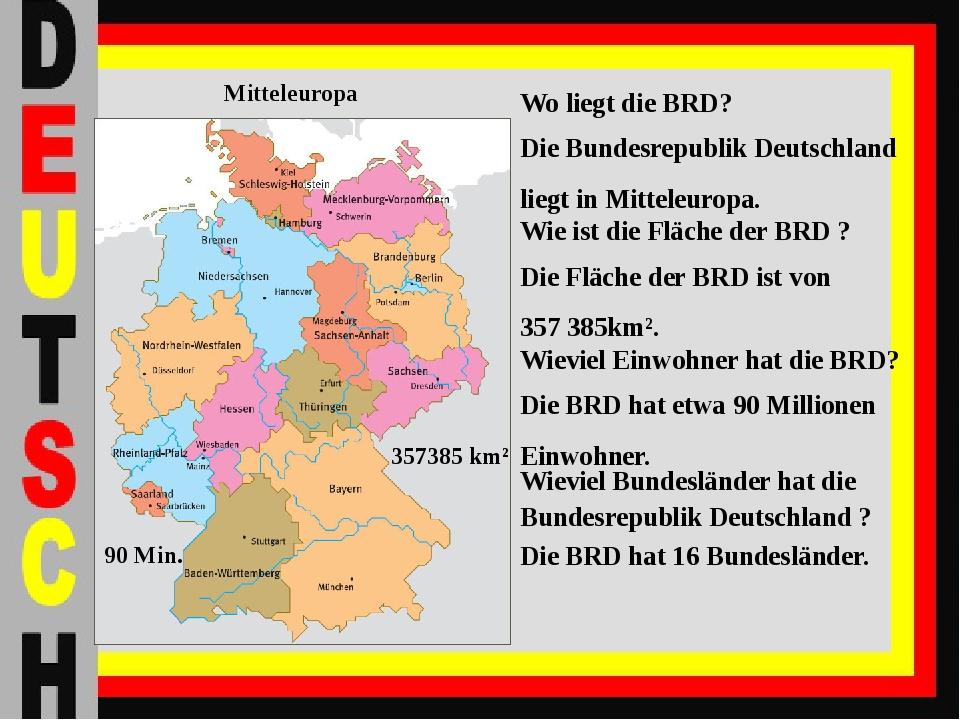 Die Bundesrepublik Deutschland liegt in Mitteleuropa. Die Fläche der BRD ist...