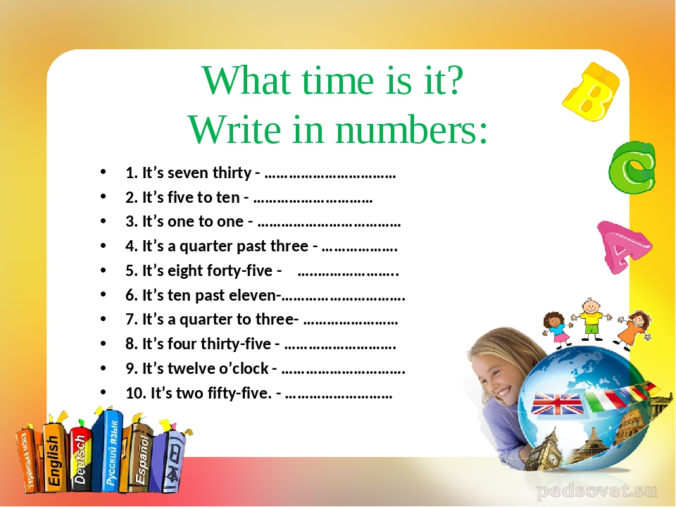 What time is it? Write in numbers: 1. It's seven thirty - …………………………… 2. It's...