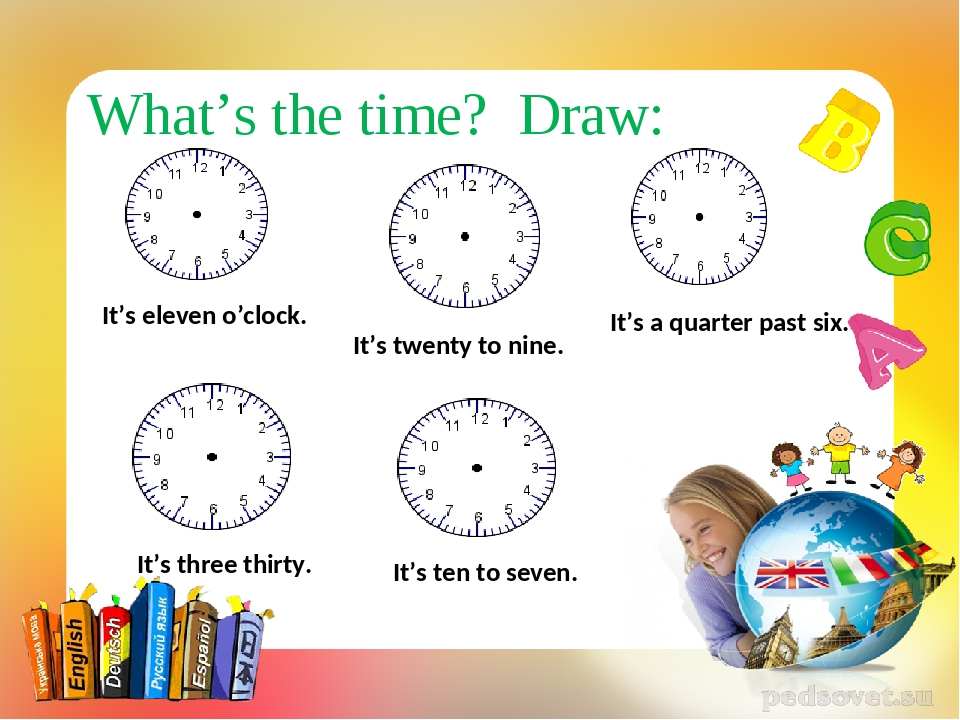 What's the time? Draw: It's eleven o'clock. It's a quarter past six. It's te...