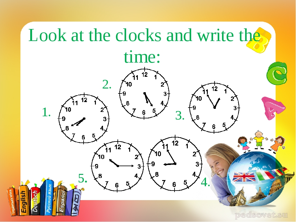 Look at the clocks and write the time: 1. 2. 3. 4. 5.