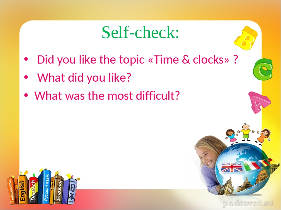 Self-check: Did you like the topic «Time & clocks» ? What did you like? What...
