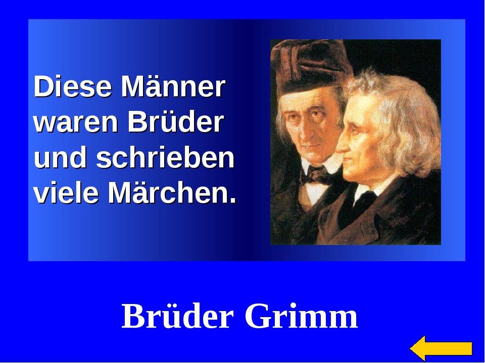 Diese Männer waren Brüder und schrieben viele Märchen. Brüder Grimm