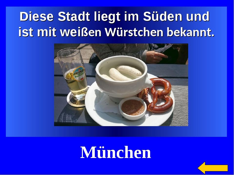 Diese Stadt liegt im Süden und ist mit weißen Würstchen bekannt. München