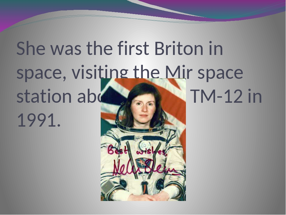 She was the first Briton in space, visiting the Mir space station aboard Soyu...