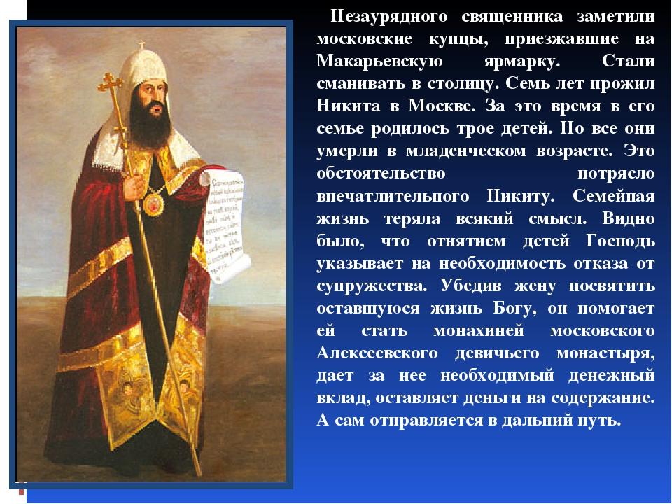 Незаурядного священника заметили московские купцы, приезжавшие на Макарьевск...