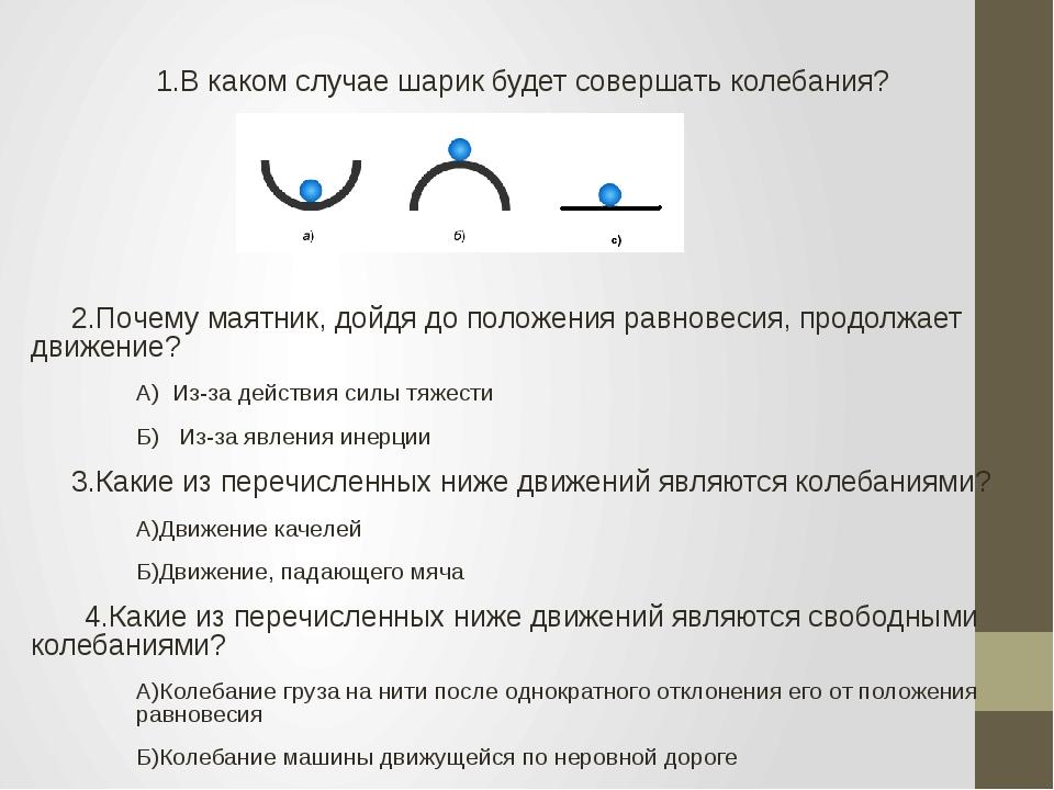 1.В каком случае шарик будет совершать колебания? 2.Почему маятник, дойдя до...