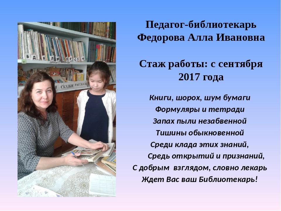 Педагог-библиотекарь Федорова Алла Ивановна Стаж работы: с сентября 2017 года...