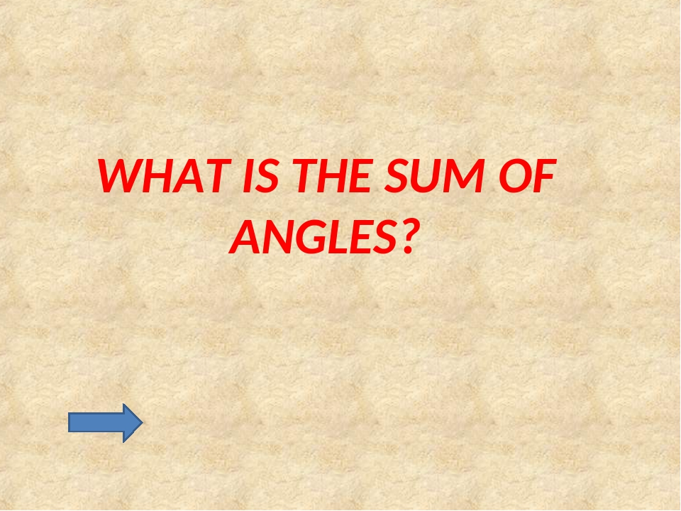 WHAT IS THE SUM OF ANGLES?