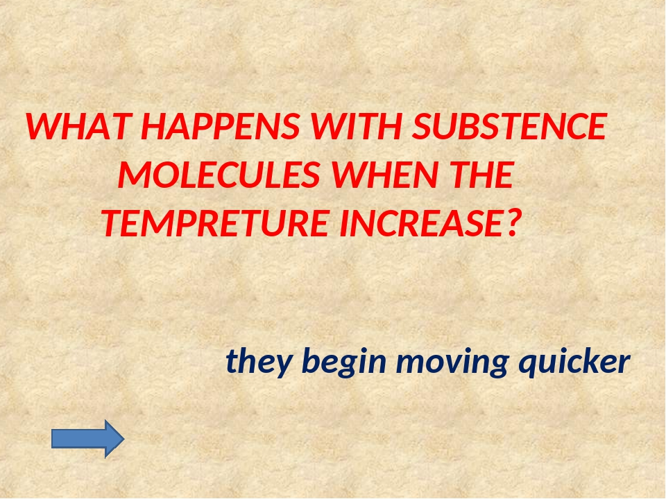 WHAT HAPPENS WITH SUBSTENCE MOLECULES WHEN THE TEMPRETURE INCREASE? they begi...