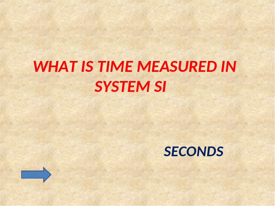 WHAT IS TIME MEASURED IN SYSTEM SI SECONDS