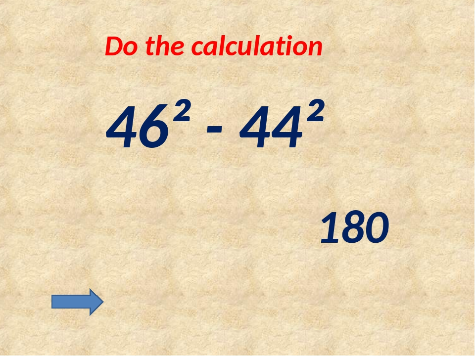 Do the calculation 46² - 44² 180