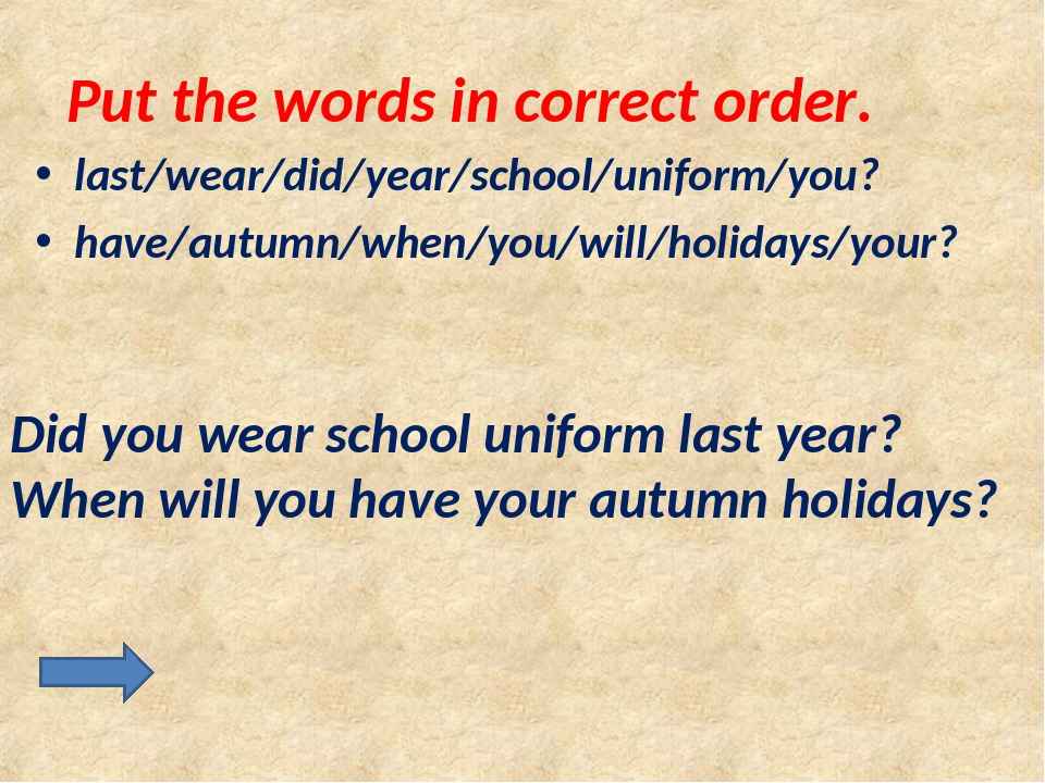 Put the words in correct order. last/wear/did/year/school/uniform/you? have/a...