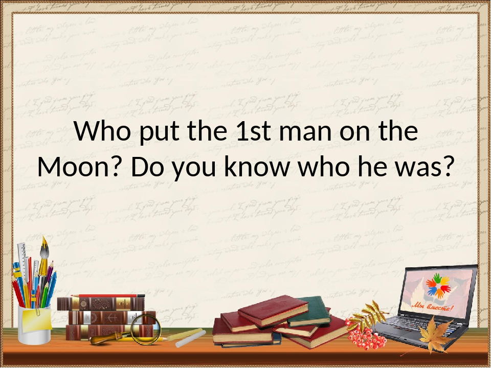 Who put the 1st man on the Moon? Do you know who he was?