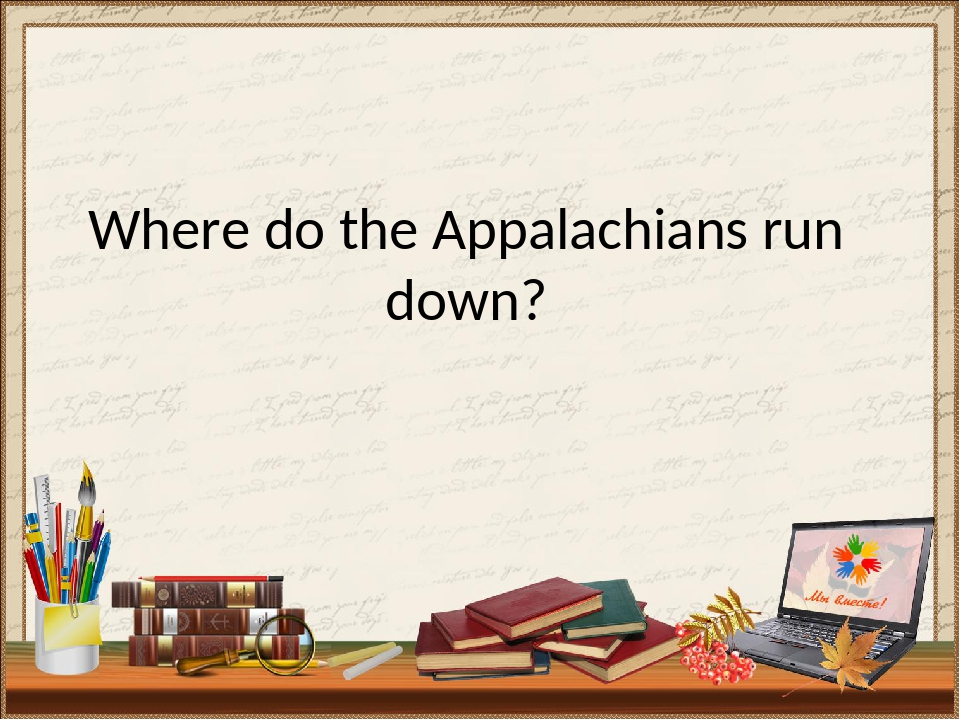 Where do the Appalachians run down?