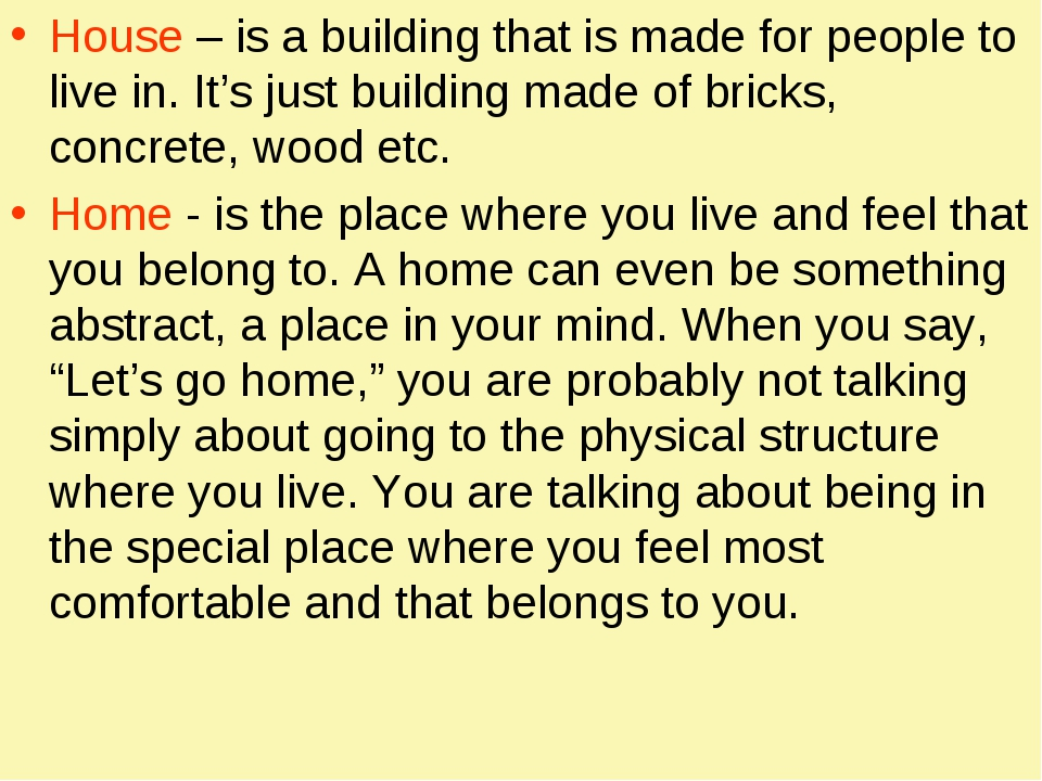 House – is a building that is made for people to live in. It's just building...