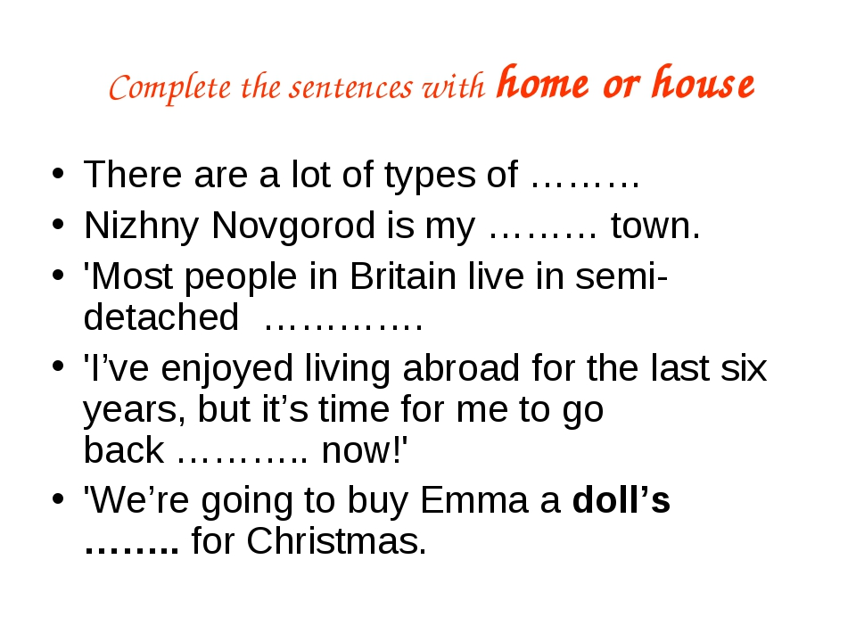 Complete the sentences with home or house There are a lot of types of ……… Niz...