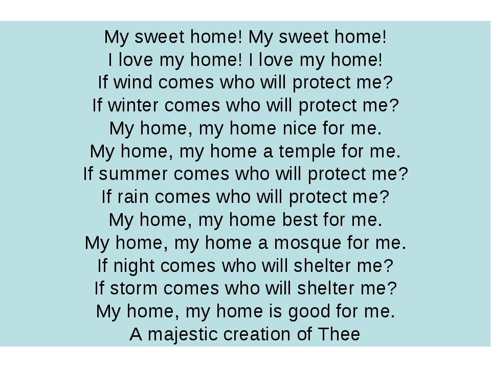 My sweet home! My sweet home! I love my home! I love my home! If wind comes w...