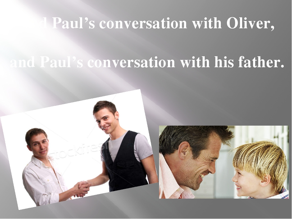 Find Paul's conversation with Oliver, and Paul's conversation with his father.
