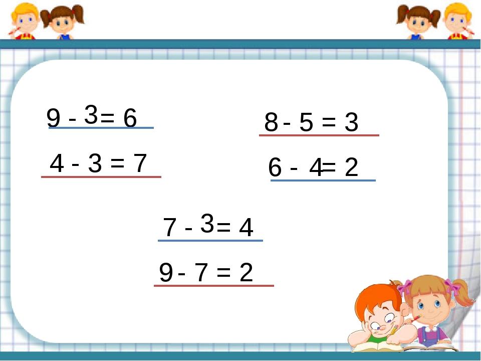 9 - = 6 - 3 = 7 - 5 = 3 6 - = 2 7 - = 4 - 7 = 2 3 4 8 4 3 9