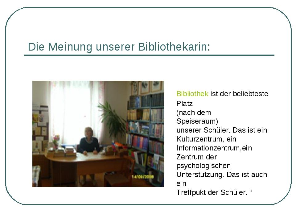 Die Meinung unserer Bibliothekarin: Bibliothek ist der beliebteste...