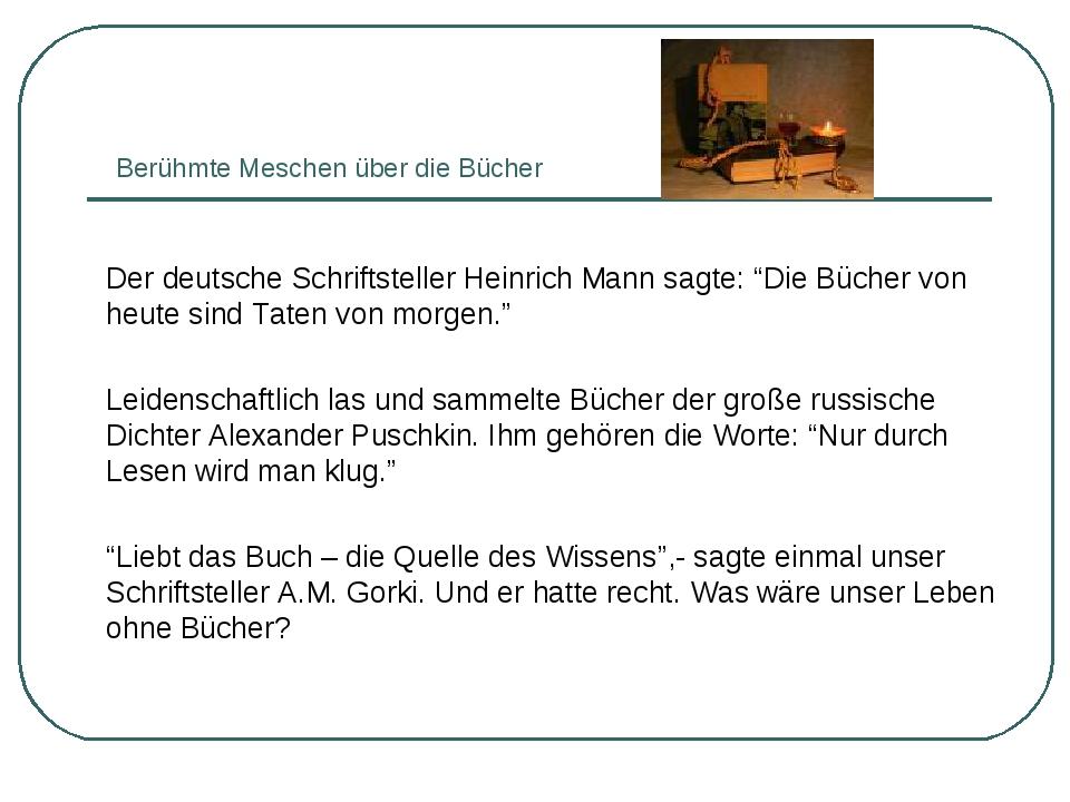 Berühmte Meschen über die Bücher  Der deutsche Schriftsteller Heinrich Mann...