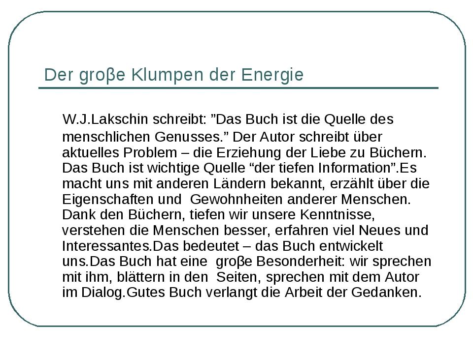 """Der groβe Klumpen der Energie W.J.Lakschin schreibt: """"Das Buch ist die Quell..."""