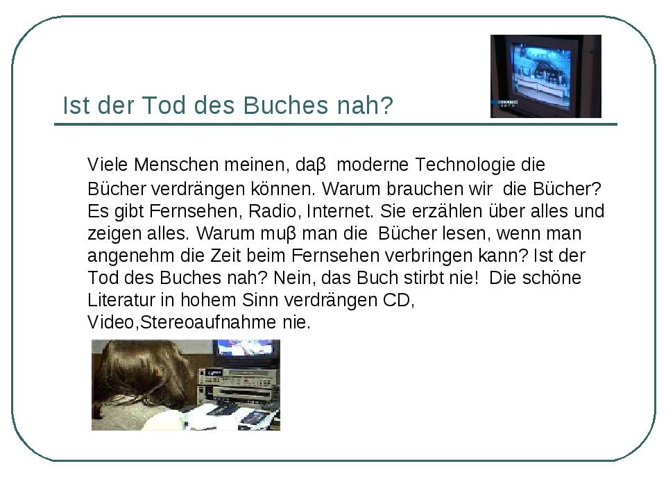 Ist der Tod des Buches nah? Viele Menschen meinen, daβ moderne Technologie d...
