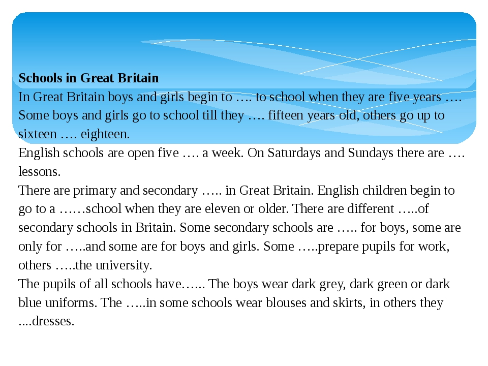 Schools in Great Britain In Great Britain boys and girls begin to …. to schoo...