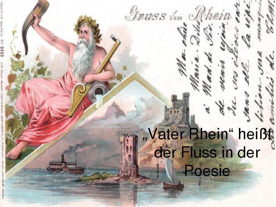 """""""Vater Rhein"""" heißt der Fluss in der Poesie"""
